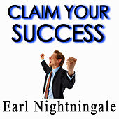 Claim Your Success by Earl Nightingale