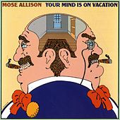 Your Mind Is On Vacation by Mose Allison