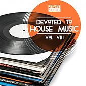 Play & Download Devoted to House Music, Vol. 8 by Various Artists | Napster