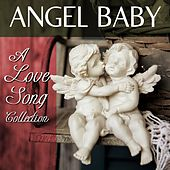 Play & Download Angel Baby: A Love Song Collection by Various Artists | Napster