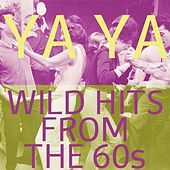 Play & Download Ya Ya:  Wild Hits from the 60s by Various Artists | Napster