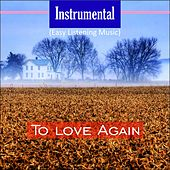 Instrumental (Easy Listening Music) (To Love Again) by Various Artists