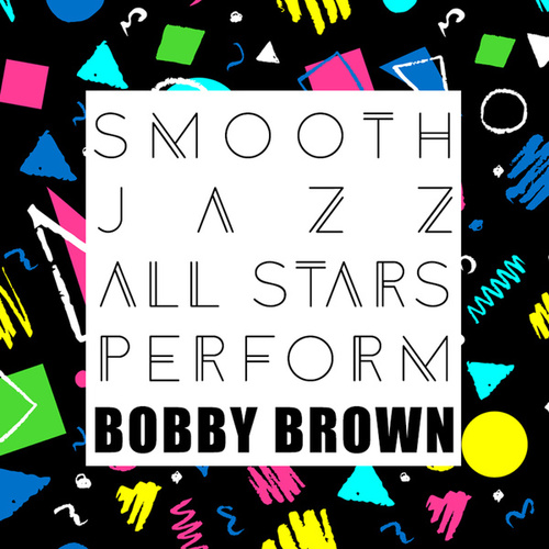 Play & Download Smooth Jazz All Stars Perform Bobby Brown by Smooth Jazz Allstars | Napster