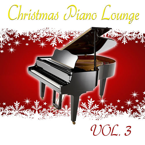 Play & Download Christmas Piano Lounge, Vol. 3 by Christmas Piano | Napster