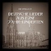 Deutsche Lieder aus fünf Jahrhunderten von Die Spielleut