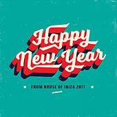 Play & Download Happy New Year from House of Ibiza 2017 by Various Artists | Napster