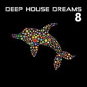 Play & Download Deep House Dreams, Vol. 8 by Various Artists | Napster