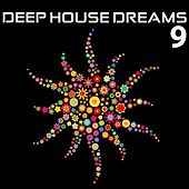 Play & Download Deep House Dreams, Vol. 9 by Various Artists | Napster
