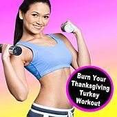 Burn Your Thanksgiving 2016 Turkey Workout (128-140 Bpm) & DJ Mix by Various Artists