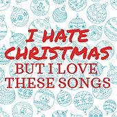Play & Download I Hate Christmas but I Love These Songs by Various Artists | Napster