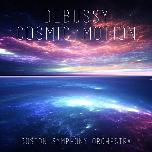 Debussy: Cosmic Motion by Boston Symphony Orchestra