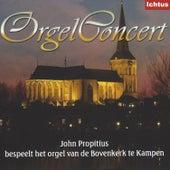 Play & Download Orgelconcert vanuit de Bovenkerk te Kampen by John Propitius | Napster