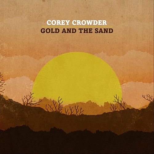 Play & Download Gold And The Sand by Corey Crowder | Napster