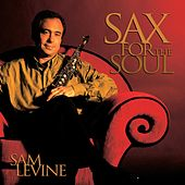 Play & Download Sax For The Soul by Sam Levine | Napster