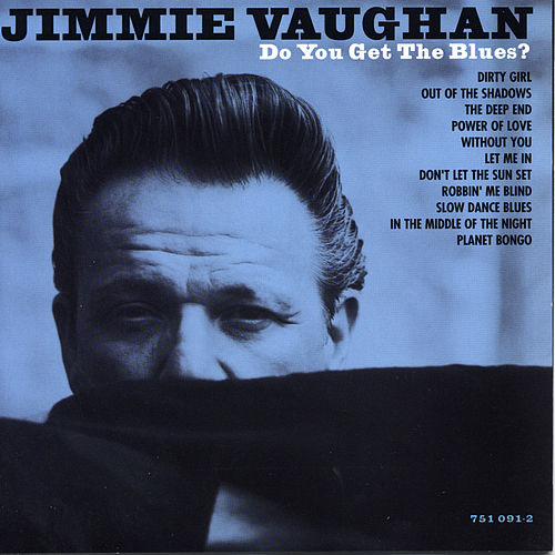 Do You Get the Blues? by Jimmie Vaughan