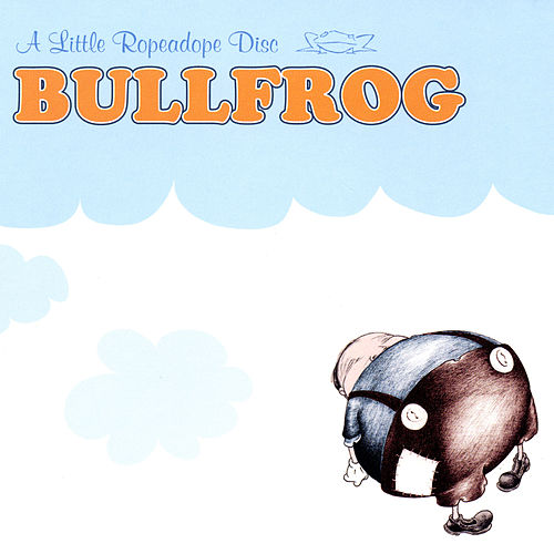 Play & Download A Little Ropeadope Disc by Bullfrog | Napster