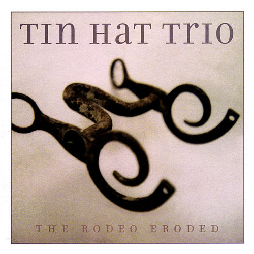 Play & Download The Rodeo Eroded by Tin Hat Trio | Napster