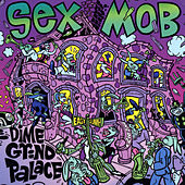 Dime Grind Palace by Sex Mob