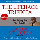 Play & Download The Lifehack Trifecta by John St. John | Napster