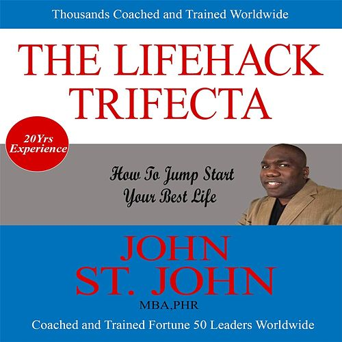 The Lifehack Trifecta by John St. John
