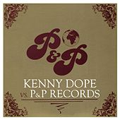 Kenny Dope vs. P&P Records by Various Artists