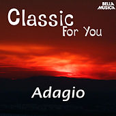 Play & Download Classic for You: Adagio by Various Artists | Napster