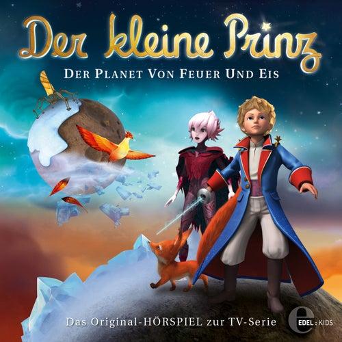 Folge 28: Der Planet von Feuer und Eis (Das Original-Hörspiel zur TV-Serie) von Der kleine Prinz