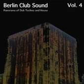 Berlin Club Sound - Panorama of Dub Techno and House, Vol. 4 by Various Artists