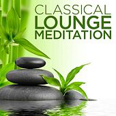 Play & Download Classical Lounge: Meditation by Various Artists | Napster