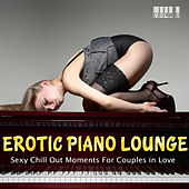 Play & Download Erotic Piano Lounge, Vol. 1 - Sexy Chill Out Moments for Couples in Love by Various Artists | Napster