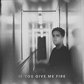 If You Give Me Fire de Benjamin Francis Leftwich