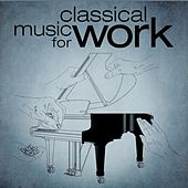 Play & Download Classical Music for Work by Various Artists | Napster