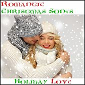 Play & Download Romantic Christmas Songs: Holiday Love by Various Artists | Napster