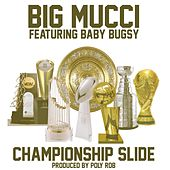 Play & Download Championship Slide (feat. Baby Bugsy) by Big Mucci | Napster