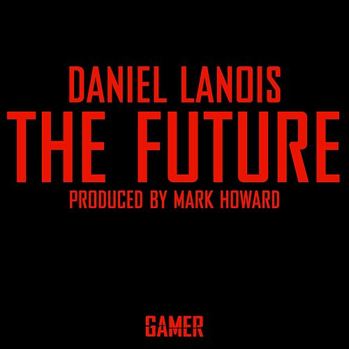 The Future von Daniel Lanois