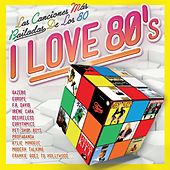 Play & Download I Love 80's: Las Canciones Más Bailadas de los 80 by Various Artists | Napster