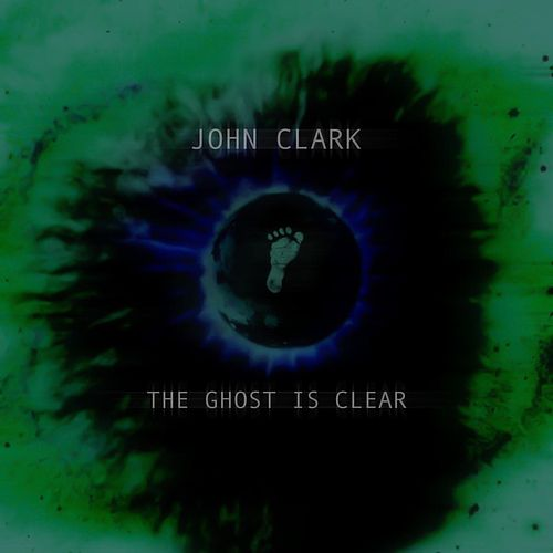 The Ghost Is Clear by John Clark