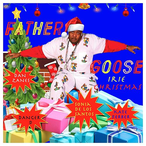 Play & Download Irie Christmas (feat. Dan Zanes, Sonia De Los Santos, Danger D & Kater Ferber) by Father Goose | Napster