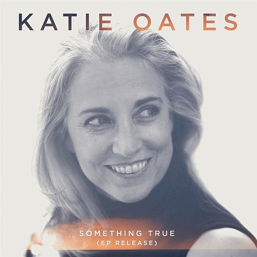 Something True - EP by Katie Oates