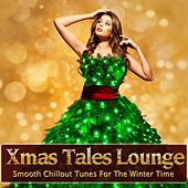 Play & Download Xmas Tales Lounge (Smooth Chillout Tunes For The Winter Time) by Various Artists | Napster