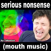 Play & Download Serious Nonsense (Mouth Music) by Tobuscus | Napster