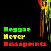 Play & Download Reggae Never Dissapoints by Various Artists | Napster