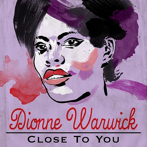 Close to You by Dionne Warwick