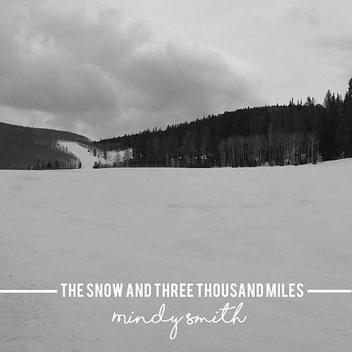 The Snow and Three Thousand Miles by Mindy Smith