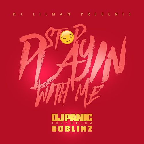 Play & Download Stop Playing With Me (feat. Panic & Goblinz) by DJ Lilman | Napster