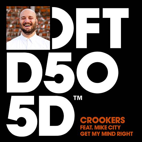 Play & Download Get My Mind Right (feat. Mike City) by Crookers | Napster