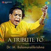 Play & Download A Tribute to Dr. M. Balamuralikrishna by Dr. M. Balamuralikrishna | Napster