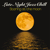 Late Night Jazz Chill (Staring at the Moon) by Various Artists