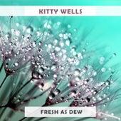 Fresh As Dew by Kitty Wells