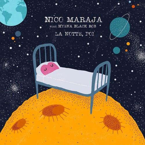 Play & Download La notte, poi (feat. Hyenablackrob) by Nico Maraja | Napster